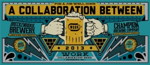 Breckenridge Brewery (CO) and Champion Brewing Co. (VA) join forces to create the WORK Collaboration Brew